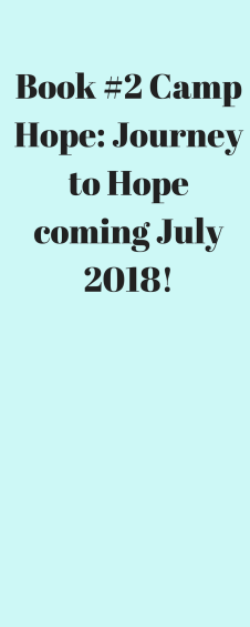Book #2 Camp Hope_ Journey to Hope coming July 2018!
