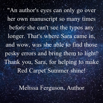 _An author's eyes can only go over her own manuscript so many times before she can't see the typos any longer. That's where Sara came in, and wow, was she able to find those pesky errors