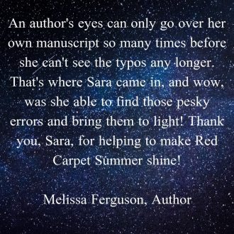 _an author's eyes can only go over her own manuscript so many times before she can't see the typos any longer. that's where sara came in, and wow, was she able to find those pe